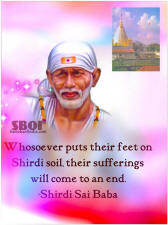 Whosoever puts their feet on Shirdi soil, their sufferings will come to an end shirdi sai baba.