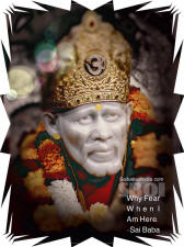 Why fear when I am here. sai baba