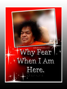 WHY FEAR WHEN I AM HERE - SATHYA SAI BABA