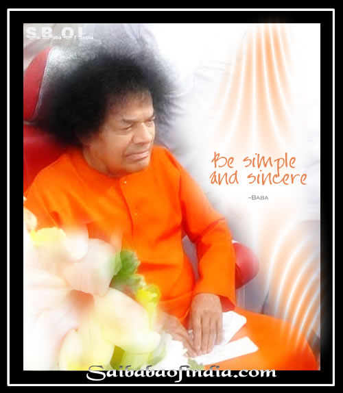 Be simple and sincere. - Sai Baba