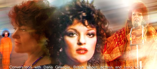 Conversation with Dana Gillespie, British singer, actress and song writer -A COLOURFUL AND COSMIC CONNECTION WITH SWAMI