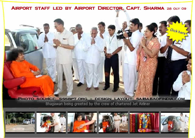 At the Airport Bhagawan was received with Poornakhumbham by the Airport staff led by Airport Director, Capt. Sharma.