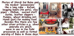 Photo Collage of Shirdi Sai Baba and His modest �possessions� like a long robe - Kafani, begging bowls (tin pots), clay pipes Chillum, sacred staff -Satka, leather slippers � Paduka, wheat grinding mill handi silver umberlla palki etc
